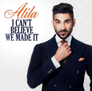 Atila - I Can't Believe We Made It